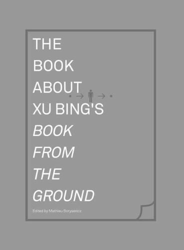 The Book about Xu Bing′s Book From the Ground (The Book about Xu Bing's Book from the Ground) por Mathieu Borysevicz