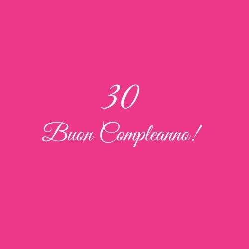 30 Buon Compleanno ....: Libro degli ospiti 30 anni Buon Compleanno Guest book ospiti party decorazioni accessori regali idee regalo gift festa ... 21 x 21 cm Copertina Rosa (Italian Edition)