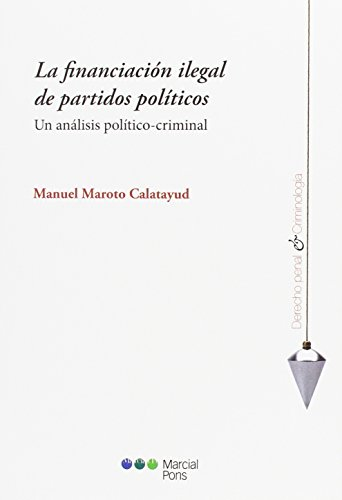 LA FINANCIACION ILEGAL DE PARTIDOS POLITICOS: UN ANALISIS POLITICO-CRIMINAL