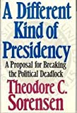 A Different Kind of Presidency, Theodore C. Sorensen, 0060390328