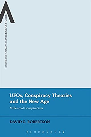 UFOs, Conspiracy Theories and the New Age: Millennial Conspiracism (Bloomsbury Advances in Religious (Religious Conspiracy)