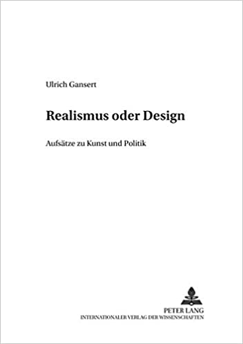 Realismus Oder Design: Aufsaetze Zu Kunst Und Politik (Lecture Notes in Economic and Mathematical Systems)