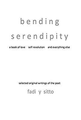 Bending Serendipity a Book of Love Self Revolution and Everything Else