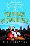 Front cover for the book The Prince of Providence: The True Story of Buddy Cianci, America's Most Notorious Mayor, Some Wiseguys, and the Feds by Mike Stanton