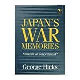 Japan's War Memories : Amnesia or Concealment?, Hicks, George, 1840141646