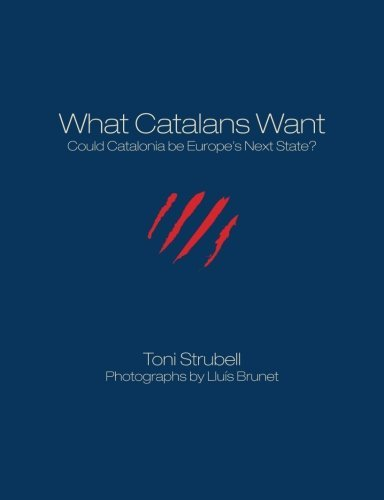 What Catalans Want (B&W): Could Catalonia be Europe's Next State? by Toni Strubell (2011-07-18)