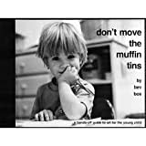 Don't Move the Muffin Tins, Beverley J. Bos, 0931540003