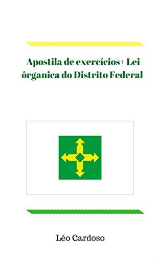 Apostila de exercícios+ Lei ôrganica do Distrito Federal Atualizada 107 de 20/12/2017