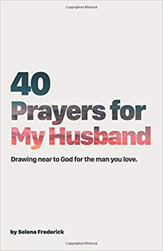 40 Prayers for My Husband: Drawing Near to God for the Man You Love