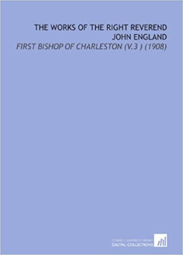 Book The Works of the Right Reverend John England: First Bishop of Charleston (V.3 ) (1908) by John England (2009-07-08)