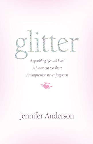 glitter: a sparkling life well lived, a future cut too short, an impression never forgotten