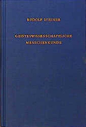 Geisteswissenschaftliche Menschenkunde: Neunzehn Vorträge, Berlin 1908/1909 (Rudolf Steiner Gesamtausgabe)