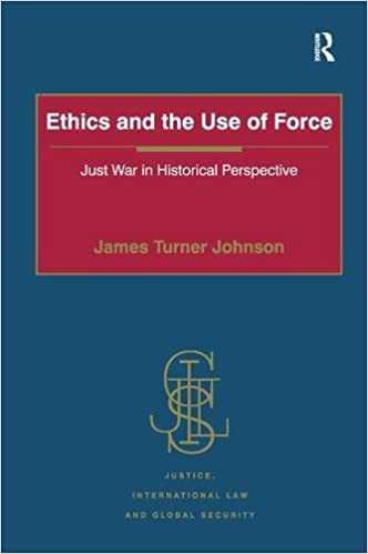 Ethics and the Use of Force: Just War in Historical Perspective (Justice, International Law and Global Security)