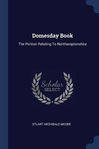 Domesday Book: The Portion Relating To Northamptonshire