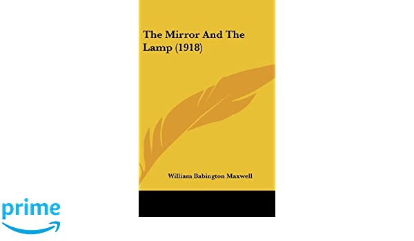 The Mirror And The Lamp (1918): William Babington Maxwell: 9781436541435:  Amazon.com: Books