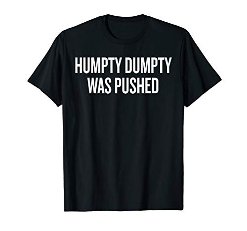 Humpty Dumpty Was Pushed T-shirt Halloween Christmas Funny C]()