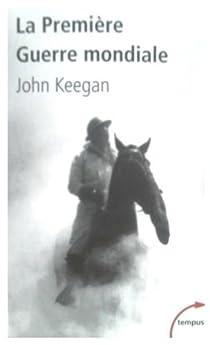 La Première Guerre Mondiale par Keegan