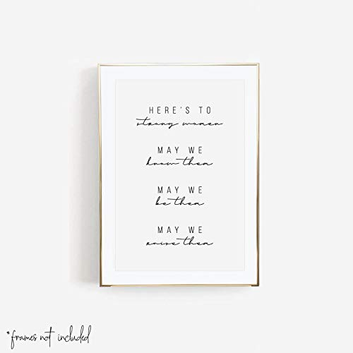 Here's to Strong Women. May We Know Them. May We Be Them. May We Raise Them Script Print, Unframed