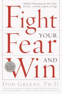 Fight Your Fear and Win: Seven Skills for Performing Your Best Under Pressure--At Work, In Sports, On Stage by [Greene, Don]