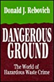 Dangerous Ground : The World of Hazardous Waste Crime, Rebovich, Donald J., 1560000147