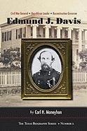 Edmund J. Davis of Texas: Civil War General, Republican Leader, Reconstruction Governor (The Texas Biography Series)