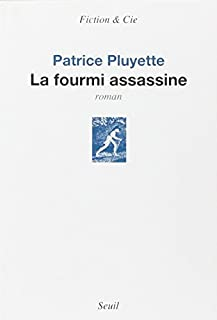 La fourmi assassine : roman, Pluyette, Patrice