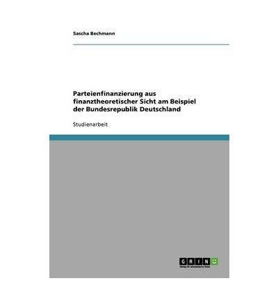 Download [ { PARTEIENFINANZIERUNG AUS FINANZTHEORETISCHER SICHT AM BEISPIEL DER BUNDESREPUBLIK DEUTSCHLAND (GERMAN) } ] by Bechmann, Sascha (AUTHOR) Dec-21-2009 [ Paperback ] PDF