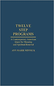 Twelve Step Programs: A Contemporary American Quest for Meaning and Spiritual Renewal