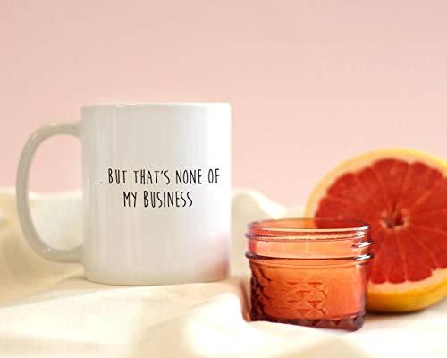 But That's None Of My Business Mug, Funny Mug, Meme Mug- 11OZ Coffee Mug (But Thats None Of My Business Mug)