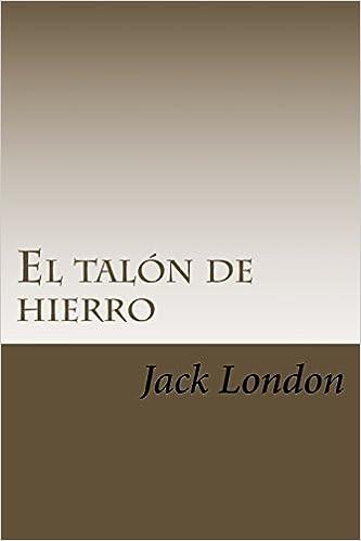 El talón de hierro (Spanish Edition) (Spanish)