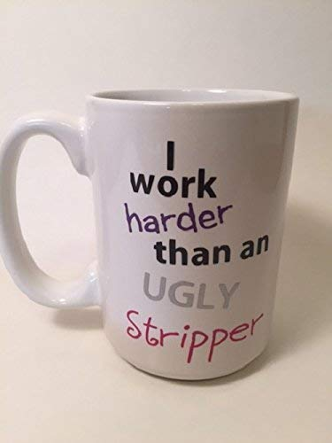 16 Ounce Ceramic Pilsner - I Work Harder Than An Ugly Stripper Beer Pilsner Coffee Mug Stemmed or Stemless Wine Glass or SIC Brand Tumblers