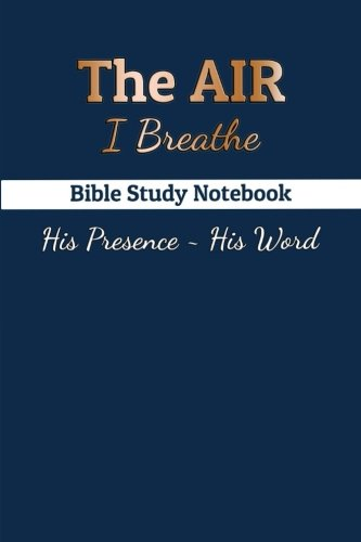 Download The Air I Breathe Bible Study Notebook: His Presence - His Word PDF