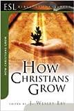 How Christians Grow, J. Wesley Eby, 0834120593