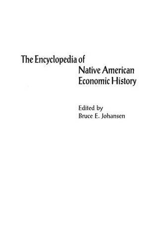 The Encyclopedia of Native-American Economic History (Bio-Bibliographies in Art and)