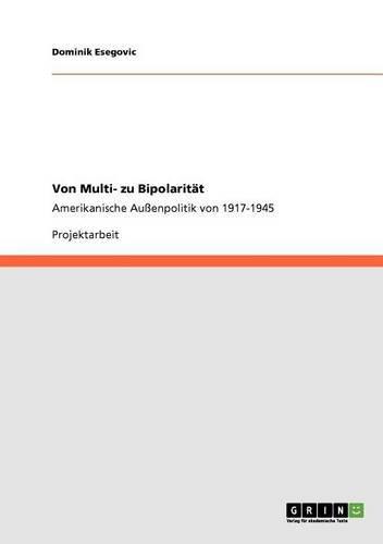Von Multi- zu Bipolarität: Amerikanische Außenpolitik von 1917-1945 (German Edition)