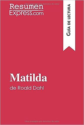 Matilda de Roald Dahl (Guía de lectura): Resumen Y Análisis Completo (Spanish Edition) (Spanish)