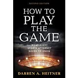 How to Play the Game: What Every Sports Attorney Needs to Know, Second Edition