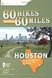 60 Hikes Within 60 Miles: Houston Publisher: Menasha Ridge Press