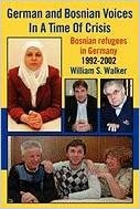 Book German and Bosnian Voices In A Time Of Crisis: Bosnian Refugees in Germany 1992-2002
