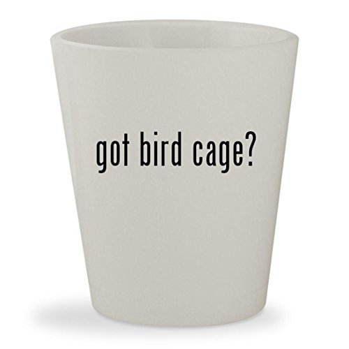 got bird cage? - White Ceramic 1.5oz Shot Glass (Perch Cover Prevue)