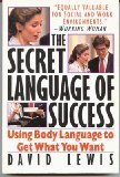 The Secret Language of Success : Using Body Language to Get What You Want, Lewis, David, 0881846449