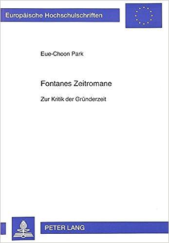 Fontanes Zeitromane: Zur Kritik Der Gruenderzeit (Europaische Hochschulschriften. Reihe I, Deutsche Sprache Un)