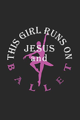 This Girl Runs On Jesus And Ballet: Journal, Notebook por N. D.