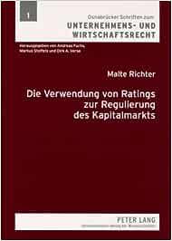 Die Verwendung Von Ratings Zur Regulierung Des Kapitalmarkts: Eine Vergleichende Untersuchung Nach Us-Amerikanischem Und Deutschem Recht: 1 ... Zum Unternehmens- Und Wirtschaftsrecht)