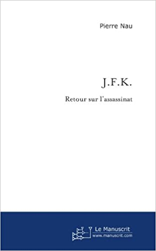 Amazon Fr Jfk Retour Sur L Assassinat Nau Pierre Livres