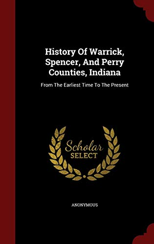 History Of Warrick, Spencer, And Perry Counties, Indiana: From The Earliest Time To The Present