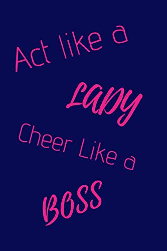 Act Like A Lady Cheer Like A Boss: Funny Cheerleading Notebook/Journal for Girls to Write in, 120 Lined Pages (6x9 Inch.) Dark Blue&Pink Design por Glassy Graphics