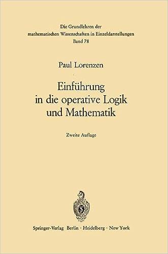 Einführung in die operative Logik und Mathematik (Grundlehren der mathematischen Wissenschaften)