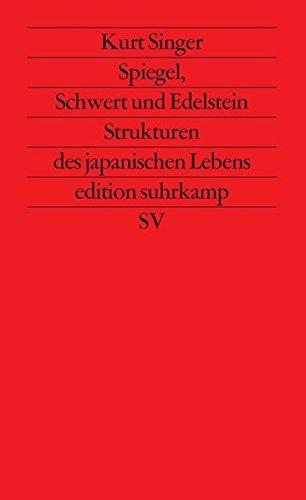 Spiegel, Schwert und Edelstein: Strukturen des japanischen Lebens (edition suhrkamp)