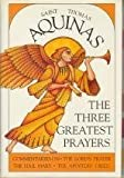 img - for The Three Greatest Prayers: Commentaries on the Lord's Prayer, the Hail Mary, and the Apostle's Creed by Aquinas, Saint Thomas (1990-08-03) book / textbook / text book